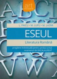 ESEUL - Literatura romana. Pregatire individuala pentru proba scrisa a examenului de bacalaureat