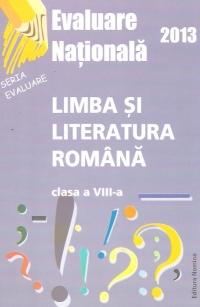 Evaluare Nationala 2013 - Limba si literatura romana, Clasa a VIII-a (Goian)