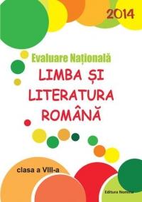 Evaluare Nationala 2014. Limba si literatura romana - Clasa a VIII-a