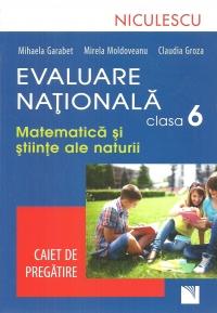 Evaluare Nationala clasa a VI-a. Matematica si Stiinte ale naturii. Caiet de pregatire