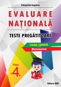 Evaluare nationala. Teste pregatitoare, clasa a IV-a. Limba romana. Matematica
