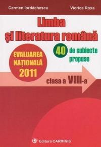 Evaluarea Nationala 2011. Limba si literatura romana - Clasa a VIII-a. 40 de subiecte propuse