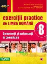 Exercitii practice de limba romana - Clasa a VIII-a. Competenta si performanta in comunicare