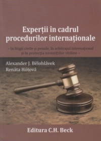 Expertii in cadrul procedurilor internationale - in litigii civile si penale, in arbitrajul international si protectia investitiilor straine