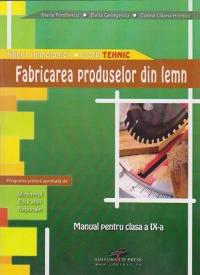 Fabricarea produselor din lemn - Manual pentru clasa a IX-a