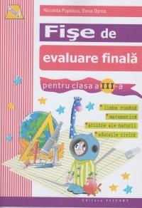 Fise de evaluare finala pentru clasa a III-a. Limba romana, Matematica, Stiinte ale naturii, Educatie civica