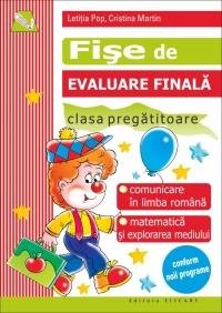 Fise de evaluare finala pentru clasa pregatitoare. Comunicare in limba romana. Matematica si explorarea mediului