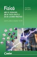 Fizica - 600 de probleme, 38 de teste grila si 35 de lucrari practice (pentru elevii claselor VI-VIII)