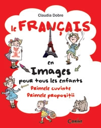 Le Francais en images pour tous les enfants. Primele cuvinte. Primele propozitii