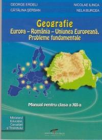 Geografie. Europa-Romania-Uniunea Europeana. Probleme fundamentale. Manual pentru clasa a XII-a