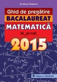 Ghid de pregatire. Bacalaureat. Matematica. M_st-nat. 2015