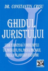 Ghidul juristului 2009 - Lucrare pluridisciplinara in domeniul dreptului civil, procesual civil, penal, procesual penal, familiei, comercial, muncii, administrativ, notarial si taxe de timbru (editia a XII-a, revazuta, adaugita si completata cu modificari