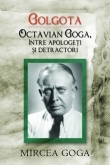 Golgota Octavian Goga intre apologeti