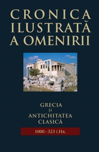 Cronica ilustrata a omenirii, vol. 2 - Grecia si antichitatea clasica (1000 - 323 i.Hr.)