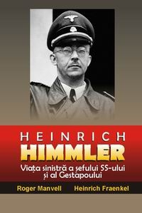 Heinrich Himmler Viata sinistra sefului