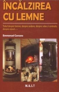 Incalzirea cu lemne - Totul despre lemne, despre ardere, despre sobe si centrale, despre cosuri...