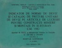 Indicator de norme de deviz si catalog de preturi unitare de deviz pe articole de lucrari pentru constructii miniere si montaje in subteran. C.M.1982 (volumul II - MONTAJE SUBTERANE. Uz intern. Editia septembrie 1982)
