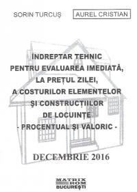 Indreptar tehnic pentru evaluarea imediata, la pretul zilei, a costurilor elementelor si constructiilor de locuinte - procentual si valoric - editia decembrie 2016