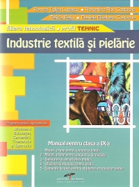 INDUSTRIE TEXTILA SI PIELARIE - Manual pentru clasa a IX-a