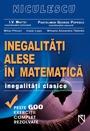 Inegalitati alese in matematica. Peste 600 exercitii complet rezolvate