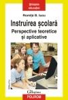 Instruirea scolara. Perspective teoretice si aplicative, editia a II-a, revazuta si adaugita