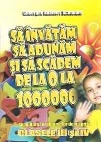 Sa invatam sa adunam si sa scadem de la 0 la 1000000 cu ajutorul problemelor de tip grila - Clasele III si IV