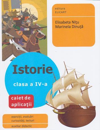 Istorie. Clasa a IV-a - Caiet de aplicatii (auxiliar didactic - exercitii, evaluari, curiozitati, lecturi)