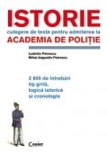 ISTORIE - CULEGERE DE TESTE PENTRU ACADEMIA DE POLITIE - 2800 DE INTREBARI TIP GRILA LOGICA ISTORICA SI CRONOLOGIE