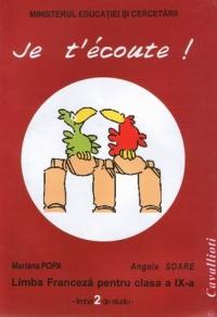 Je t ecoute  - Limba franceza pentru clasa a IX-a (limba 2 de studiu)