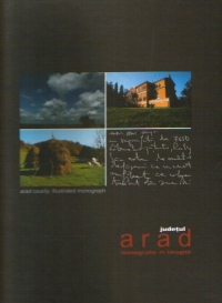 Judetul ARAD - Monografie in imagini : ARAD County - Illustrated monograph