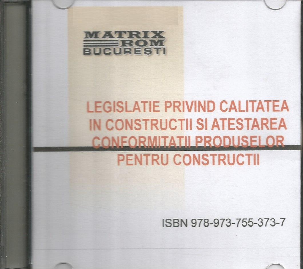 Legislatie privind calitatea in constructii si atestarea conformitatii produselor pentru constructii, mai 2009 (CD)