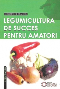 Legumicultura succes pentru amatori