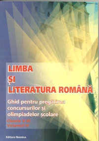 Limba si literatura romana - ghid pentru pregatirea concursurilor si olimpiadelor scolare (clasele V - VI, volumul IV)
