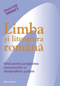 Limba si literatura romana - ghid pentru pregatirea concursurilor si olimpiadelor scolare (Clasele XI-XII, Volumul V)