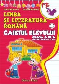 Limba si literatura romana. Caietul elevului clasa a III-a (dupa manualul editurii Marcela Penes)