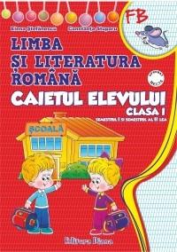 Limba si literatura romana. Caietul elevului clasa I (dupa manualul editurii Aramis, autori: Mihailescu, Pitila)