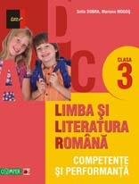 LIMBA SI LITERATURA ROMANA - CLASA A III-A. COMPETENTE SI PERFORMANTA