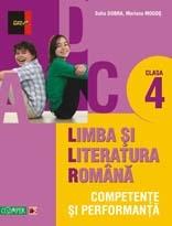 LIMBA SI LITERATURA ROMANA - CLASA A IV-A. COMPETENTE SI PERFORMANTA