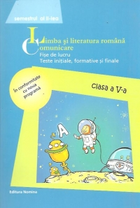 Limba si literatura romana. Comunicare - Fise de lucru. Teste initiale, formative si finale - Clasa a V-a, Semestrul al II-lea (2014)