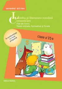 Limba si literatura romana. Comunicare - Fise de lucru. Teste initiale, formative si finale - Clasa a VI-a, Semestrul al II-lea (2014)