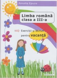 Limba romana clasa a III-a. Exercitii si lecturi pentru vacanta