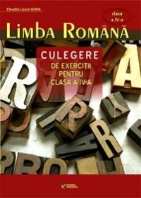 Limba romana. Culegere de exercitii pentru clasa a IV-a