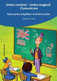 Limba romana - Limba engleza. Comunicare. Teste pentru pregatirea evaluarii scolare clasa a VI-a