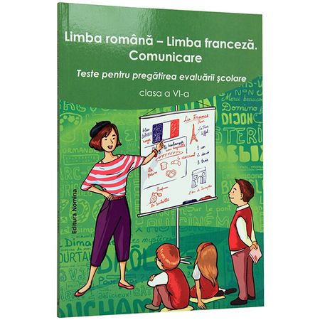 Limba romana - Limba franceza. Comunicare. Teste pentru pregatirea evaluarii scolare clasa a VI-a