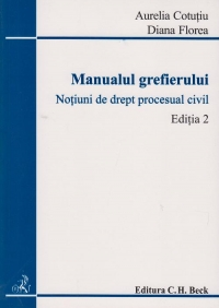 Manualul grefierului. Notiuni de drept procesual civil (Editia a II-a)