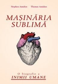 MASINARIA SUBLIMA BIOGRAFIE INIMII UMANE