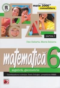 MATE 2000 CONSOLIDARE - MATEMATICA. ALGEBRA, GEOMETRIE. CLASA A VI-A. PARTEA I (Editia a III-a, revizuita - Anul scolar 2014-2015)