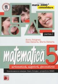 MATE 2000 CONSOLIDARE - MATEMATICA. ARITMETICA, ALGEBRA, GEOMETRIE. CLASA A V-A. PARTEA I (Editia a III-a, revizuita - Anul scolar 2014-2015)