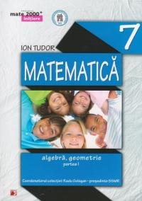 MATE 2000 INITIERE - MATEMATICA. ALGEBRA, GEOMETRIE. CLASA A VII-A. PARTEA I (Editia a III-a, revizuita - Anul scolar 2014-2015)