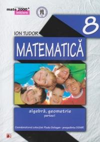 MATE 2000 INITIERE - MATEMATICA. ALGEBRA, GEOMETRIE. CLASA A VIII-A. PARTEA I (Editia a III-a, revizuita - Anul scolar 2014-2015)